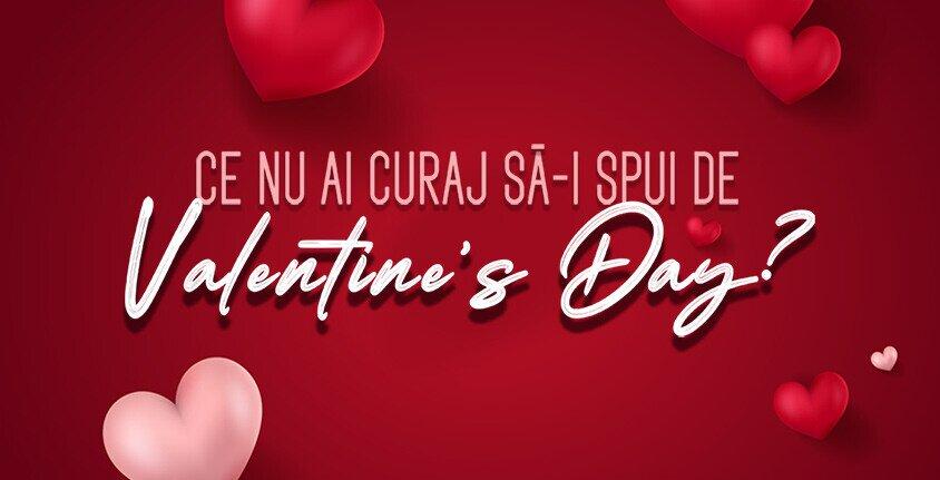 Regulamentul oficial al campaniei ,,Ce nu ai curaj sa ii spui de Valentine`s Day?''